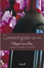 Comment goûter un vin-Tout sur le vin( Philippe Faure Brac)