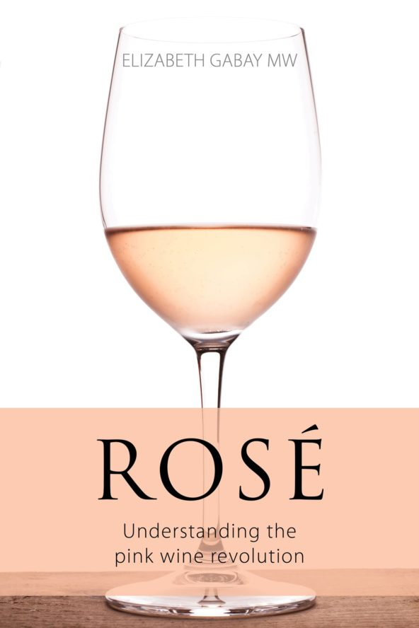 Rosé: Understanding the pink wine revolution by Elizabeth Gabay